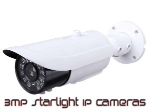3MP Starlight IP Cameras